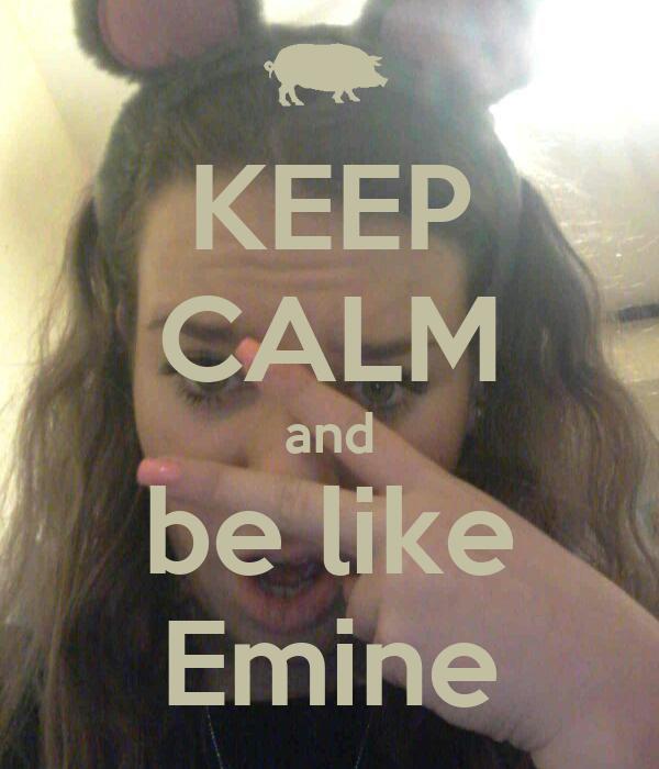 KEEP CALM and be like Emine
