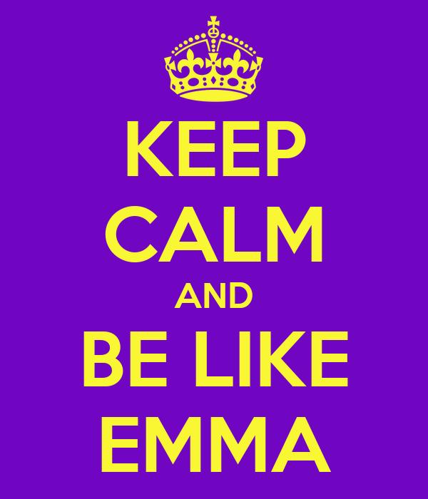 KEEP CALM AND BE LIKE EMMA