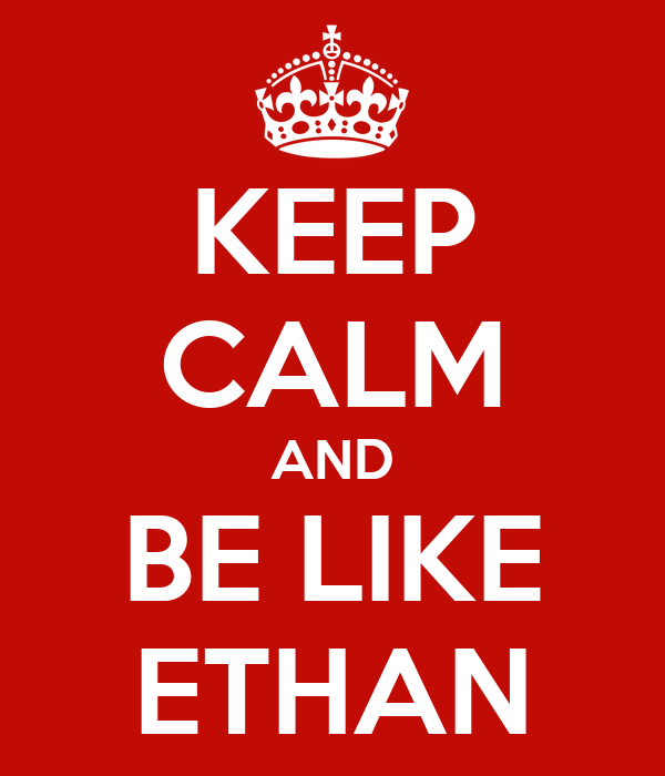 KEEP CALM AND BE LIKE ETHAN