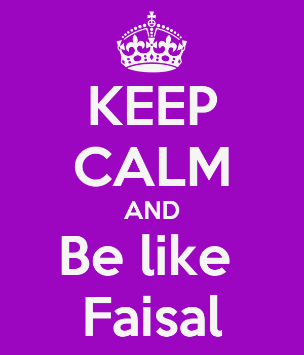 KEEP CALM AND Be like  Faisal