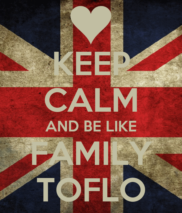 KEEP CALM AND BE LIKE FAMILY TOFLO