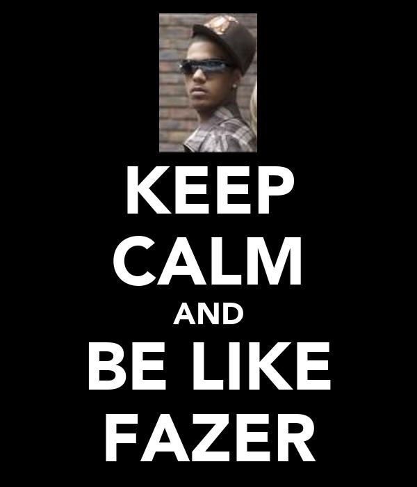 KEEP CALM AND BE LIKE FAZER