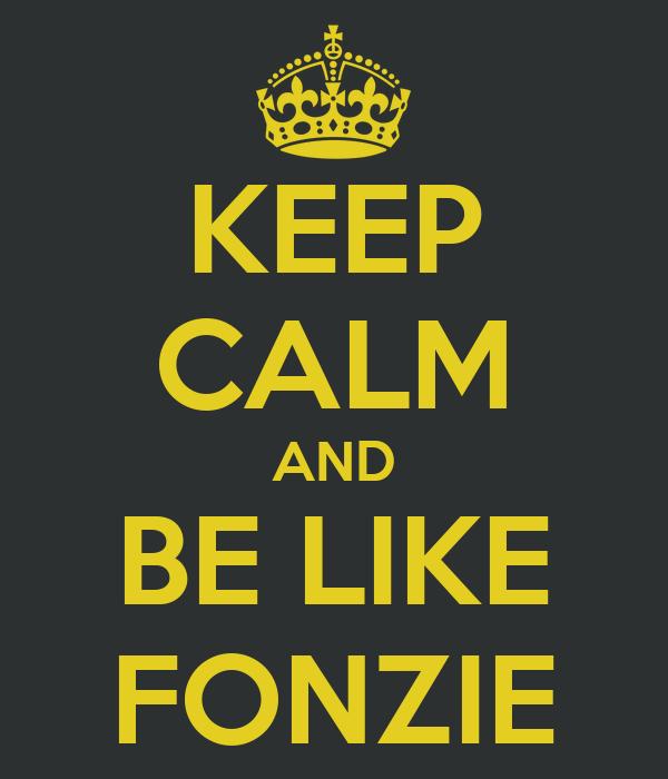 KEEP CALM AND BE LIKE FONZIE