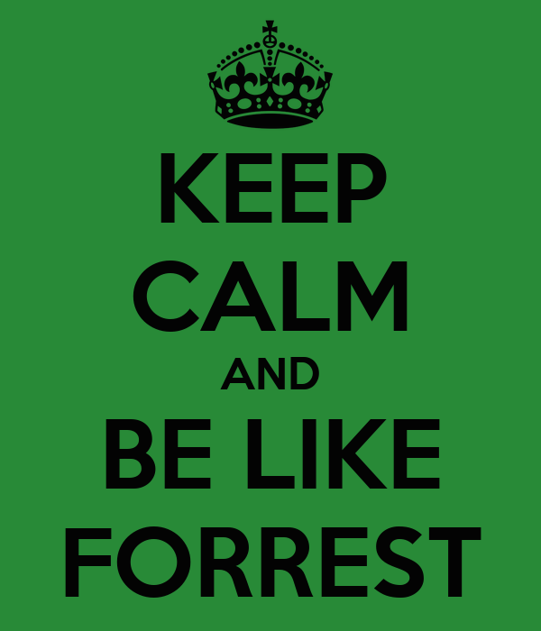 KEEP CALM AND BE LIKE FORREST