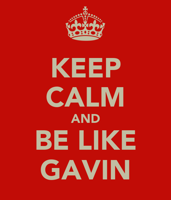 KEEP CALM AND BE LIKE GAVIN