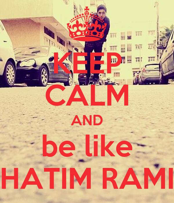 KEEP CALM AND be like HATIM RAMI