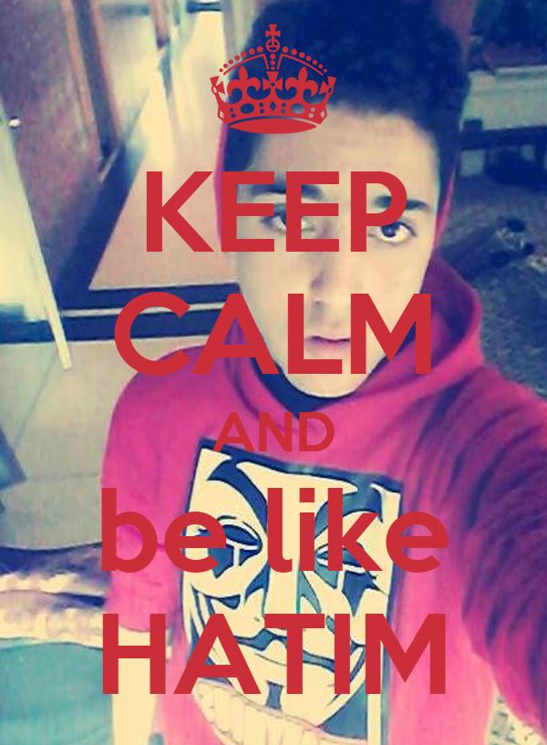 KEEP CALM AND be like HATIM