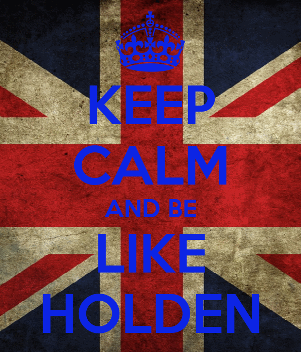 KEEP CALM AND BE LIKE HOLDEN