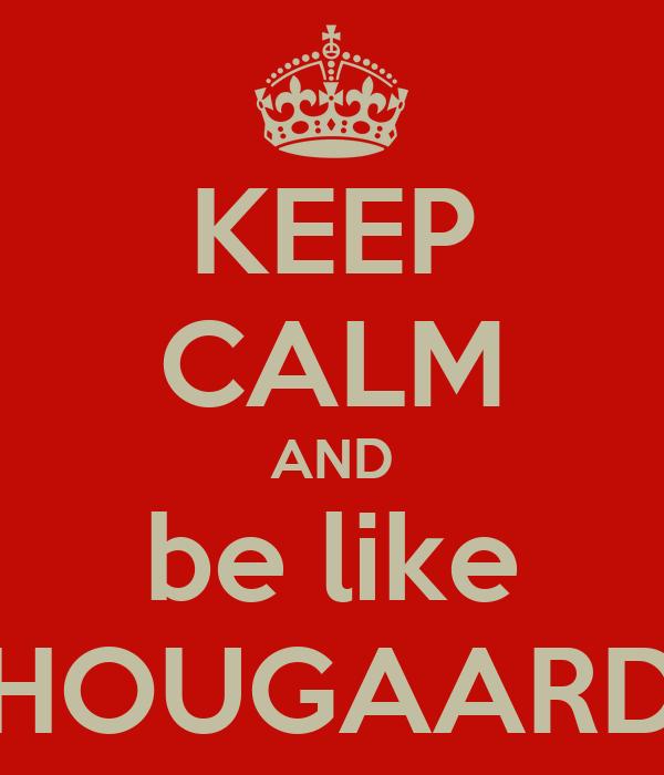 KEEP CALM AND be like HOUGAARD