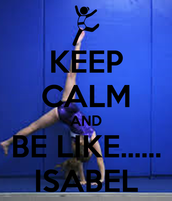 KEEP CALM AND BE LIKE...... ISABEL