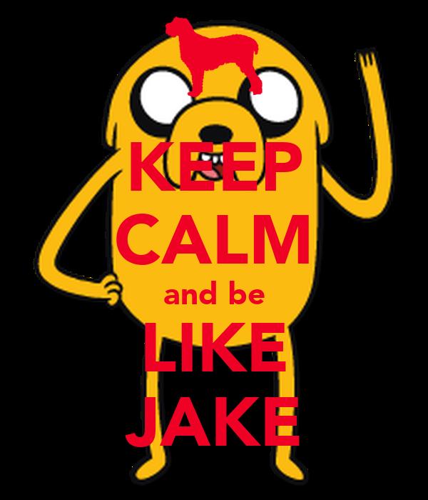 KEEP CALM and be LIKE JAKE