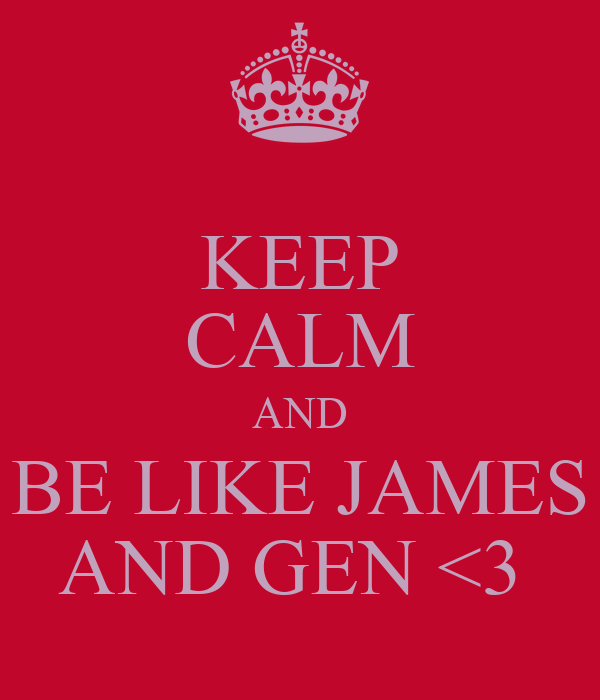 KEEP CALM AND BE LIKE JAMES AND GEN <3