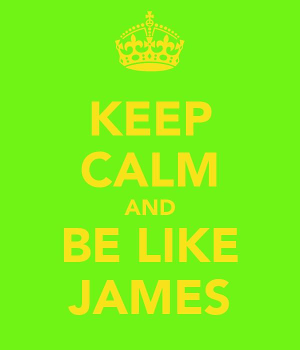 KEEP CALM AND BE LIKE JAMES