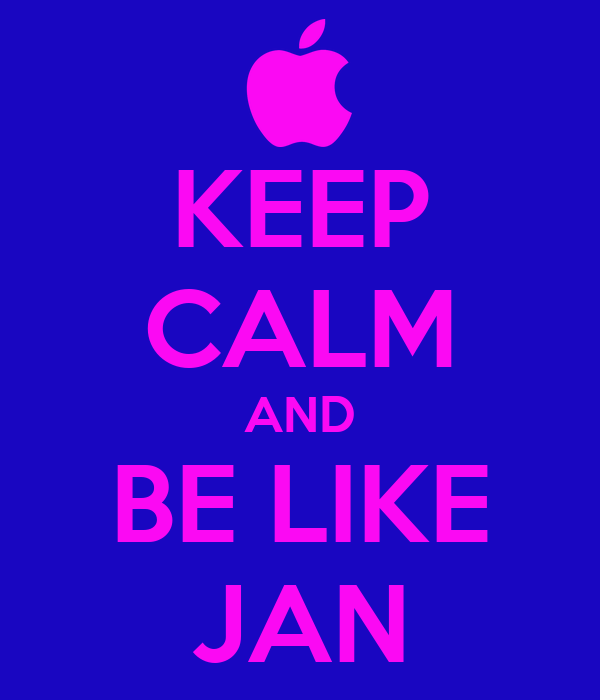 KEEP CALM AND BE LIKE JAN