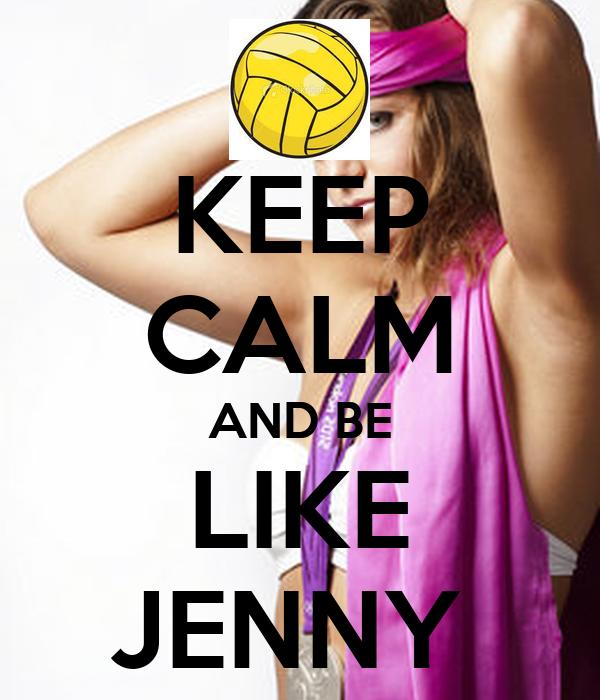 KEEP CALM AND BE LIKE JENNY