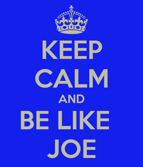 KEEP CALM AND BE LIKE   JOE