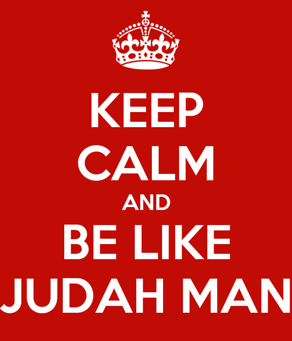 KEEP CALM AND BE LIKE JUDAH MAN