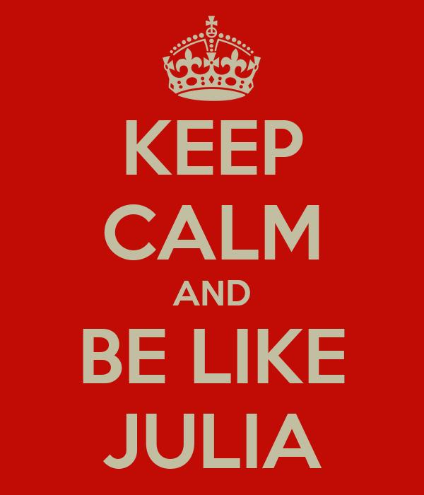 KEEP CALM AND BE LIKE JULIA