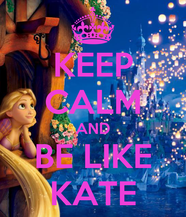 KEEP CALM AND BE LIKE KATE