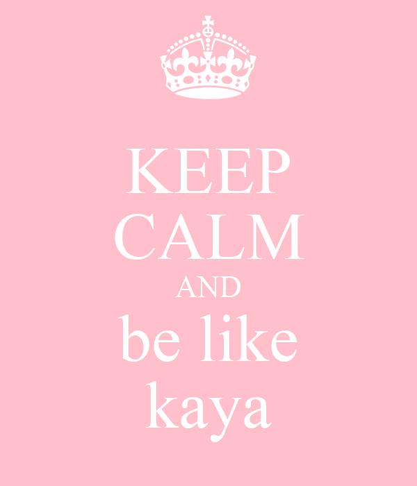 KEEP CALM AND be like kaya