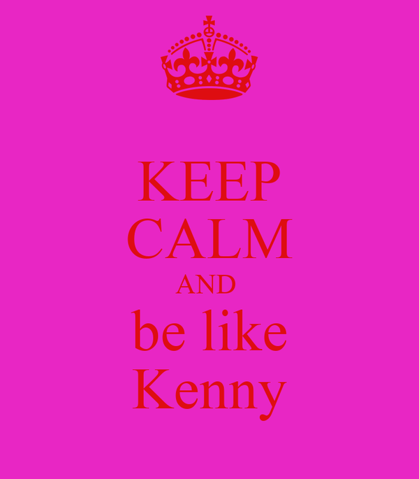 KEEP CALM AND  be like Kenny
