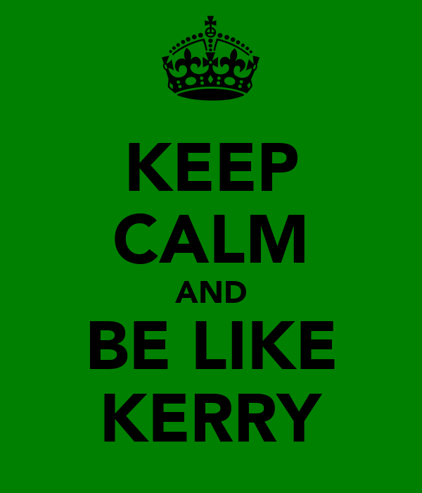 KEEP CALM AND BE LIKE KERRY