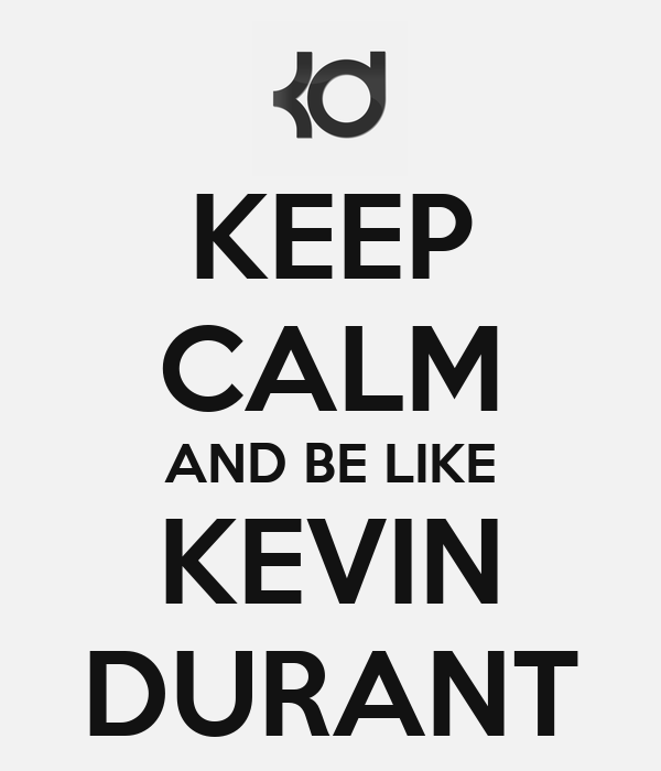 KEEP CALM AND BE LIKE KEVIN DURANT