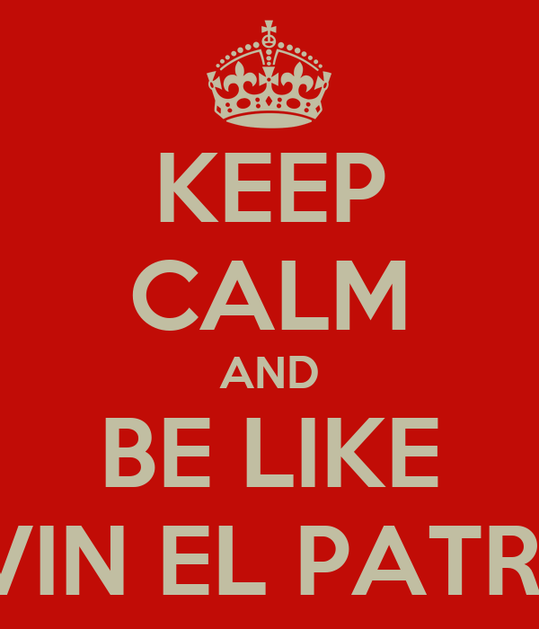 KEEP CALM AND BE LIKE KEVIN EL PATRON