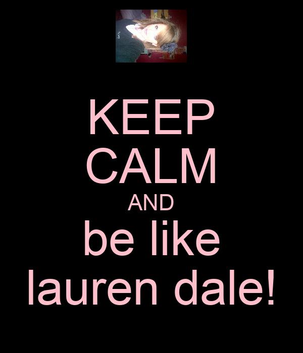 KEEP CALM AND be like lauren dale!
