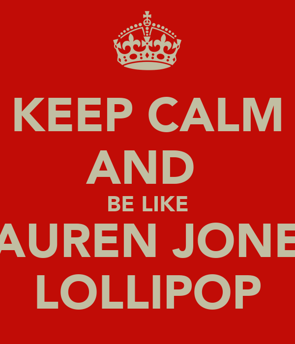 KEEP CALM AND  BE LIKE LAUREN JONES LOLLIPOP