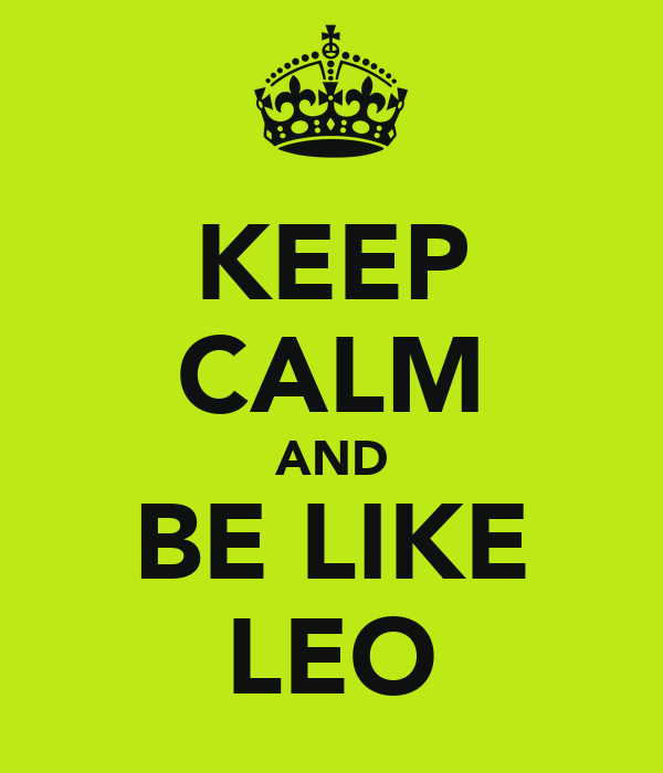 KEEP CALM AND BE LIKE LEO
