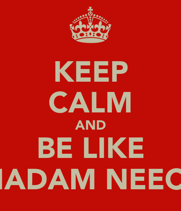 KEEP CALM AND BE LIKE MADAM NEECY