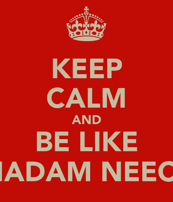 KEEP CALM AND BE LIKE MADAM NEECY