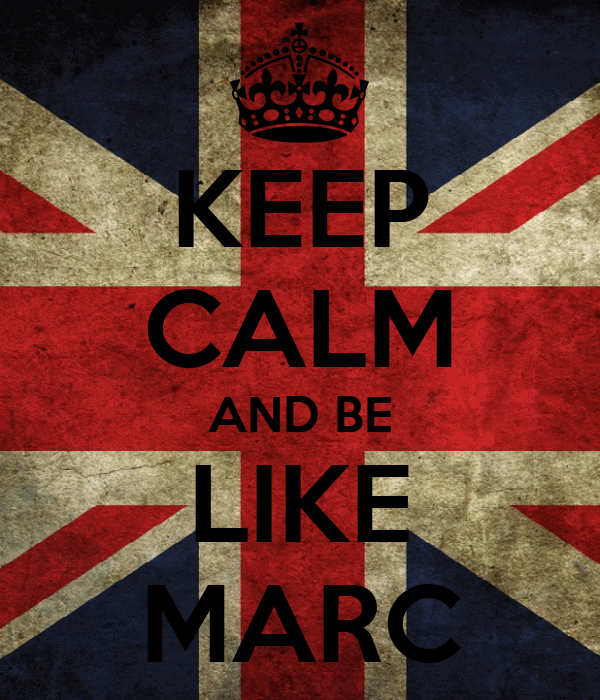 KEEP CALM AND BE LIKE MARC