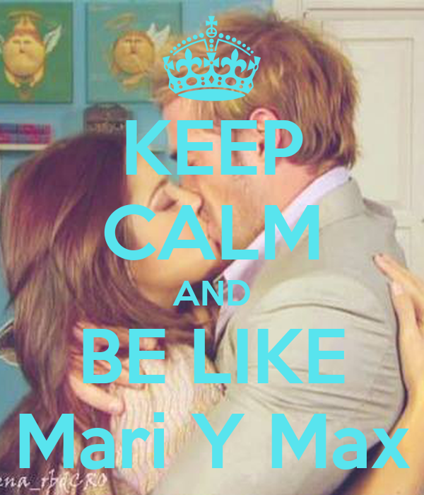 KEEP CALM AND BE LIKE Mari Y Max