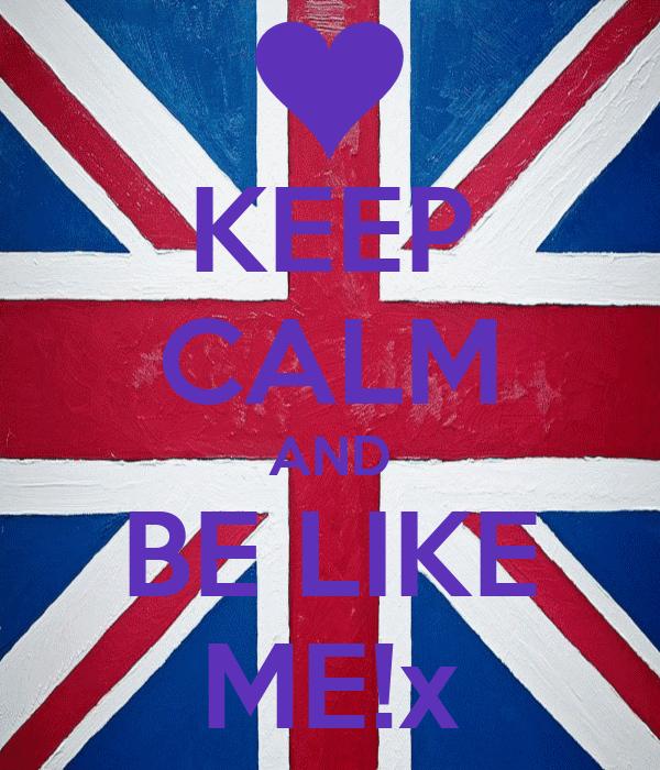 KEEP CALM AND BE LIKE ME!x