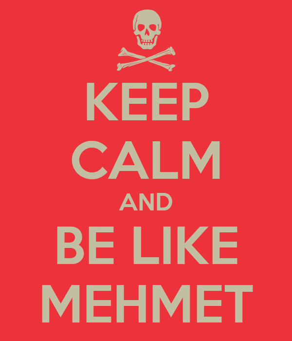 KEEP CALM AND BE LIKE MEHMET