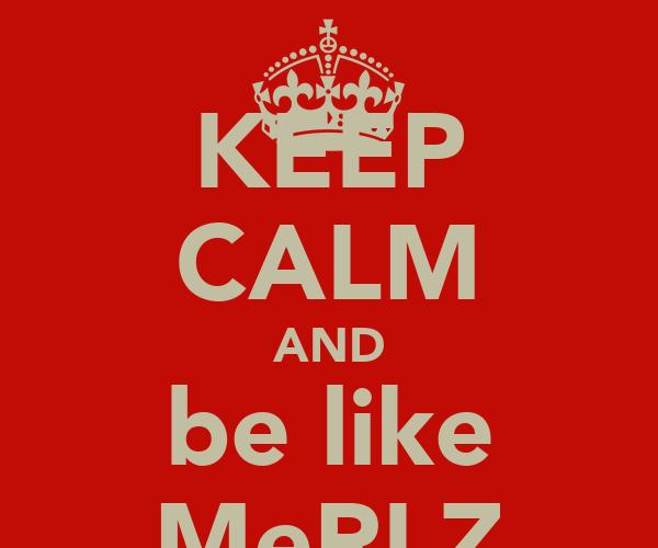 KEEP CALM AND be like MeRLZ
