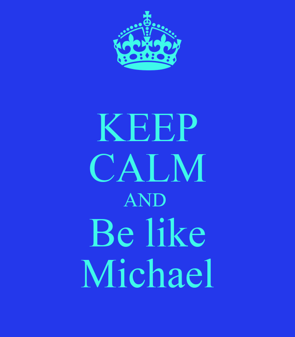 KEEP CALM AND  Be like Michael