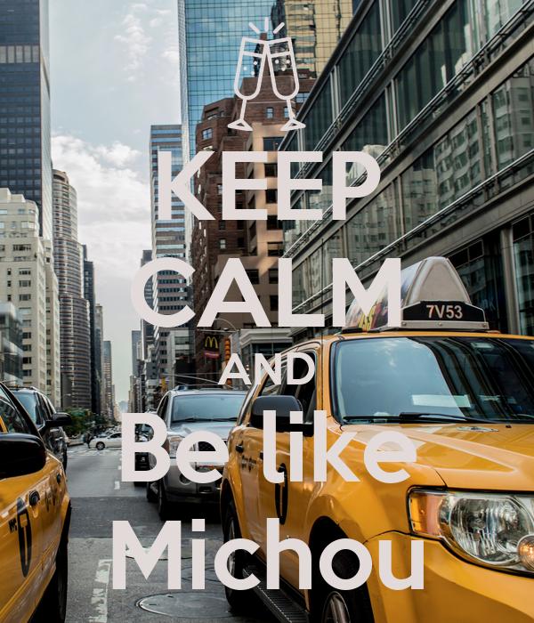 KEEP CALM AND Be like Michou