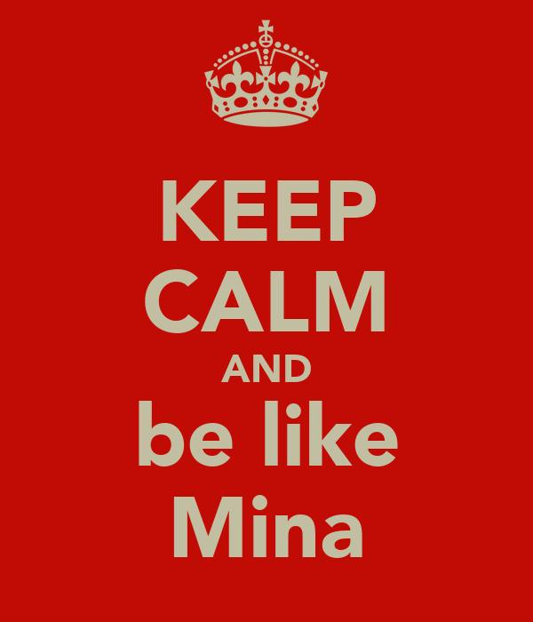 KEEP CALM AND be like Mina