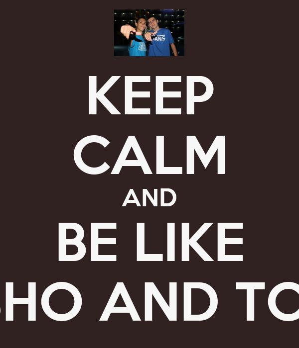 KEEP CALM AND BE LIKE MISHO AND TONY