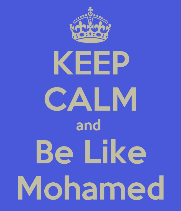 KEEP CALM and  Be Like Mohamed