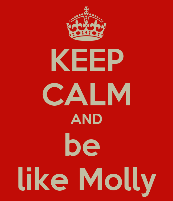 KEEP CALM AND be  like Molly