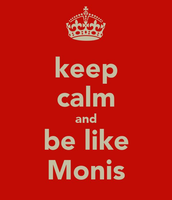keep calm and be like Monis