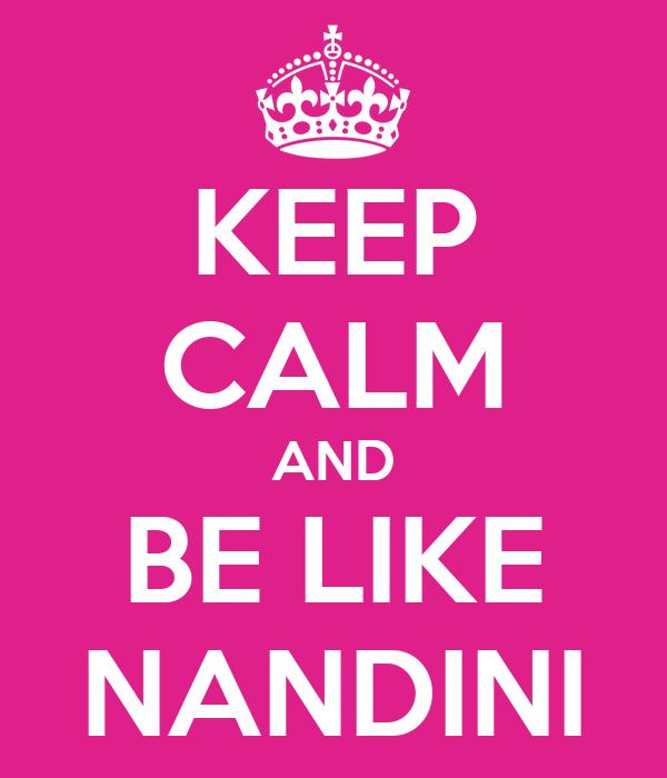 KEEP CALM AND BE LIKE NANDINI