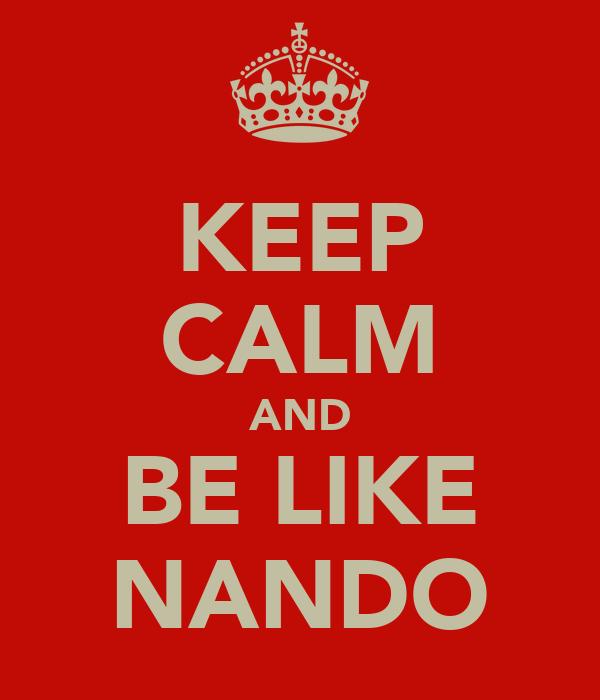 KEEP CALM AND BE LIKE NANDO