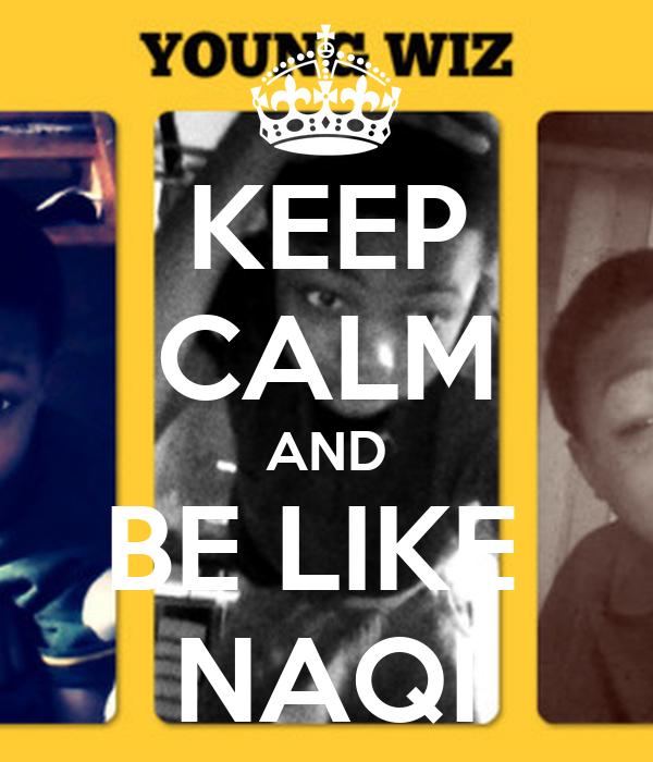 KEEP CALM AND BE LIKE  NAQI