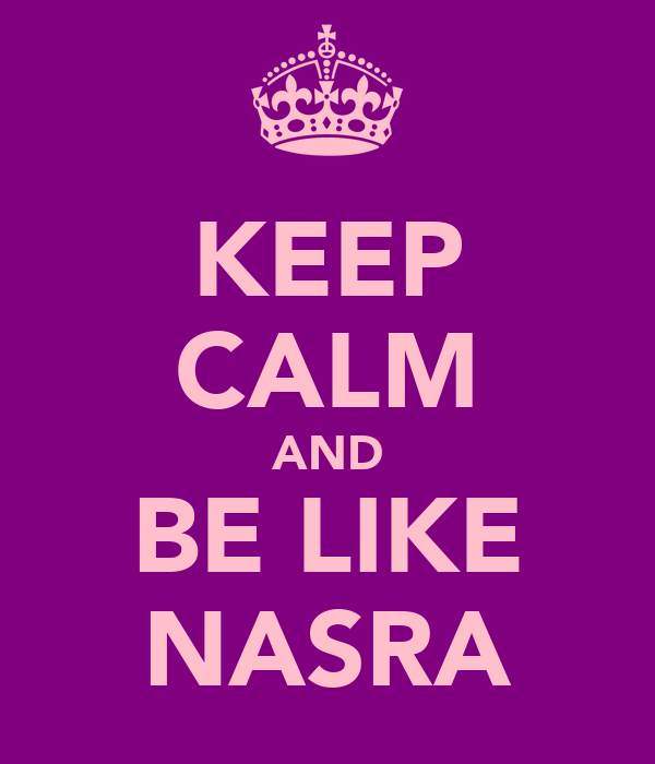 KEEP CALM AND BE LIKE NASRA