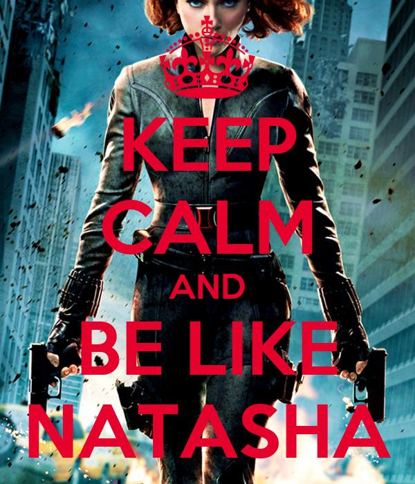 KEEP CALM AND BE LIKE NATASHA